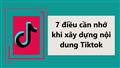 7 điều cần nhớ khi xây dựng nội dung trên Tiktok