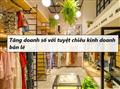 Tăng doanh thu cho cửa hàng bán lẻ với 5 tuyệt chiêu