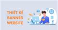 Một số thông tin bạn cần biết khi thiết kế quảng cáo banner website