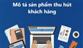 Thu hút khách hàng với 10 cách viết mô tả sản phẩm trên Website