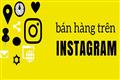 Tại sao nên chọn instagram để bán hàng???