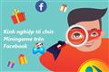 Kinh nghiệm tổ chức Minigame trên Facebook thu hút khách hàng nhanh chóng