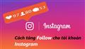 Bật mí cách tăng lượt Follow cho tài khoản Instagram nhanh nhất