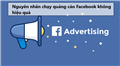 Tìm hiểu nguyên nhân khiến chạy quảng cáo Facebook không hiệu quả
