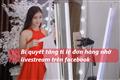 Bí quyết tăng tỉ chuyển đổi đơn hàng nhờ livestream trên Facebook