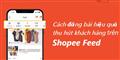 Cách đăng bài trên Shopee Feed thu hút khách hàng nhanh chóng