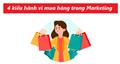 4 kiểu hành vi mua hàng của người tiêu dùng trong Marketing