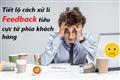 Tiết lộ giải pháp xử lý Feedback tiêu cực từ phía khách hàng