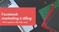 """8 nguyên tắc """"đắt giá"""" để làm Facebook Marketing với giá 0 đồng"""
