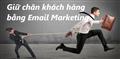 Một số cách giữ chân khách hàng dễ dàng bằng Email