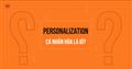 Bạn đã biết về cá nhân hóa chưa ?