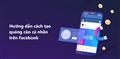 Hướng dẫn cách tạo tài khoản quảng cáo cá nhân trên Facebook nhanh chóng