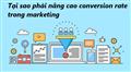 Tại sao cần phải nâng cao Conversion rate trong hoạt động marketing???