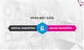 Đâu là sự khác biệt giữa Digital marketing và Online marketing ?
