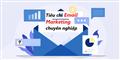 Một số tiêu chí giúp Email marketing  trở nên chuyên nghiệp