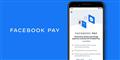 Tìm hiểu về Facebook Pay, nền tảng thanh toán mới cho người dùng