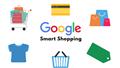 Tổng hợp những điều kiện quan trọng bạn cần biết để bắt đầu với Google Smart Shopping