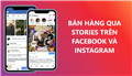 9 tips để bán hàng hiệu quả qua Stories trên Facebook và Instagram
