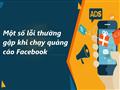 Một số lỗi thường gặp khi chạy quảng cáo trên Facebook