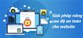 Tìm hiểu giải pháp nâng cao độ an toàn cho website