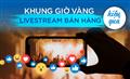 Khung giờ vàng để livestream bán hàng hiệu quả trên Facebook