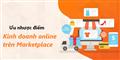Tìm hiểu Ưu nhược điểm khi kinh doanh trên Marketplace