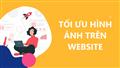 Mẹo tối ưu hình ảnh cho Website bán hàng hiệu quả