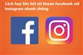 Hướng dẫn huỷ liên kết tài khoản Facebook với Instagram nhanh chóng