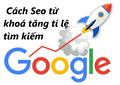 Tiết lộ cách Seo từ khóa tăng tỉ lệ tìm kiếm trên Google