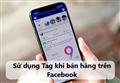 """Làm sao để sử dụng """"tag"""" hiệu quả khi bán hàng trên Facebook"""