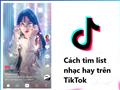 Cách tìm list nhạc hay cho bài đăng TikTok nhanh nhất