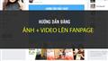Đăng ảnh và video lên fanpage thật dễ dàng với các bước sau