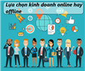 Nên lựa chọn kinh doanh online hay kinh doanh truyền thống?