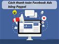 Hướng dẫn cách thanh toán Facebook Ads bằng Paypal