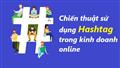 Chiến thuật sử dụng hashtag giúp kinh doanh online hiệu quả