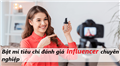 Bật mí các tiêu chí đánh giá Influencer chuyên nghiệp