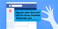 Tìm hiểu nguyên nhân share bài lên Group Facebook không hiệu quả