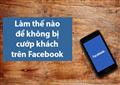 Những phương pháp để ngăn chặn vấn nạn cướp khách trên Facebook