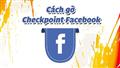Những nguyên nhân dẫn tới checkpoint facebook và cách khắc phục