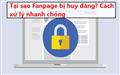 Tại sao Fanpage lại bị huỷ đăng? Cách xử lý nhanh chóng