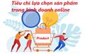 Các tiêu chí giúp lựa chọn sản phẩm kinh doanh online hiệu quả