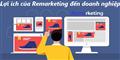 Tiết lộ lợi ích của Remarketing mang lại cho các nhà kinh doanh