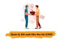 Giải pháp quản lý đối soát tiền thu hộ (COD) hiệu quả dành cho chủ shop