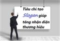 Một số tiêu chí giúp Slogan tăng nhận diện thương hiệu