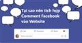 Tại sao nên tích hợp comment Facebook vào website?