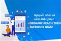 Nguyên nhân và cách khắc phục Organic Reach trên Facebook giảm
