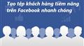 Một số mẹo tạo tệp khách hàng tiềm năng trên Facebook nhanh chóng