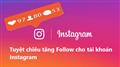 Tuyệt chiêu tăng Follow nhanh chóng đơn giản cho tài khoản Instagram ( Phần 1)