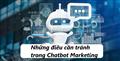Tìm hiểu sai lầm cần tránh trong Chatbot Marketing