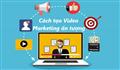 Tiết lộ cách tạo video marketing ấn tượng chuyên nghiệp